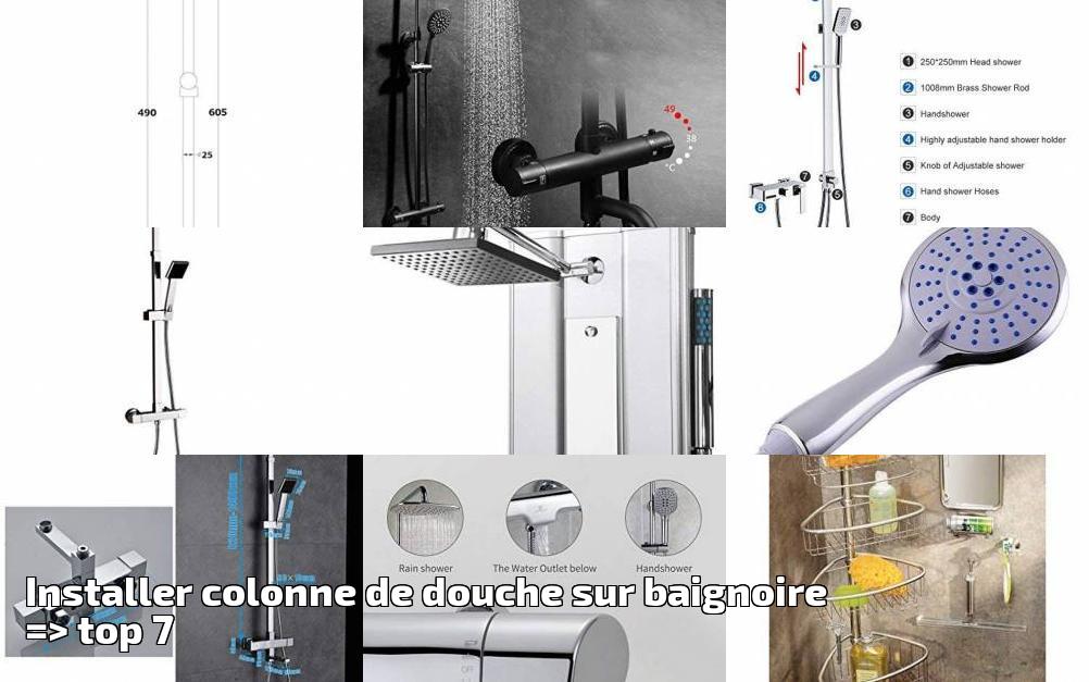 Installer Colonne De Douche Sur Baignoire Top 7 Pour 2019